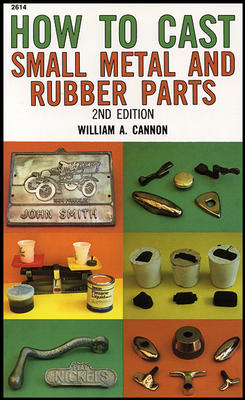 How to Cast Small Metal and Rubber Parts By Cannon, William A.